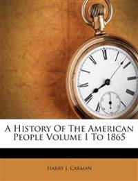 A History Of The American People Volume I To 1865