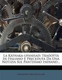 La Kâthaka-upanisad: Tradotta In Italiano E Preceduta Da Una Notizia Sul Panteismo Indiano...