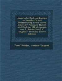 Assyrische Rechtsurkunden in Umschrift und Uebersetzung nebst einem Index der Personen-Namen und Rechtserl©Þuterungen von J. Kohler [und] A. Ungnad -