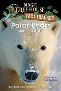 Polar Bears and the Arctic: A Nonfiction Companion to Magic Tree House #12: Polar Bears Pastbedtime