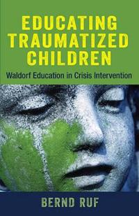 Educating Traumatized Children: Waldorf Education in Crisis Intervention