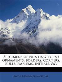 Specimens of printing types : ornaments, borders, corners, rules, emblems, initials, &c.