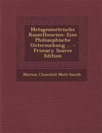 Metageometrische Raumtheorien: Eine Philosophische Untersuchung ... - Primary Source Edition