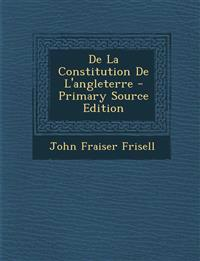 De La Constitution De L'angleterre - Primary Source Edition