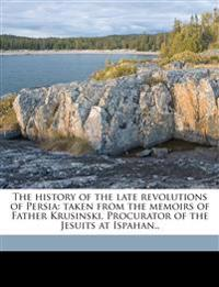 The history of the late revolutions of Persia: taken from the memoirs of Father Krusinski, Procurator of the Jesuits at Ispahan.. Volume 1