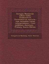 Georgiae Montaneae, Nobilis Gallae, Emblematvm Christianorvm Centvria: Cum Eorundem Latina Interpretatione = Cent Emblemes Chrestiens - Primary Source