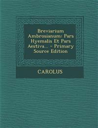 Breviarium Ambrosianum: Pars Hyemalis Et Pars Aestiva... - Primary Source Edition