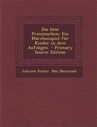 Das Bose Prinzesschen: Ein Marchenspiel Fur Kinder in Drei Aufzugen. - Primary Source Edition