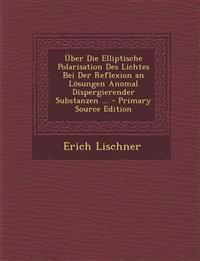 Über Die Elliptische Polarisation Des Lichtes Bei Der Reflexion an Lösungen Anomal Dispergierender Substanzen ...