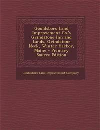 Gouldsboro Land Improvement Co.'s Grindstone Inn and Lands, Grindstone Neck, Winter Harbor, Maine - Primary Source Edition