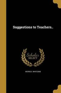 SUGGESTIONS TO TEACHERS
