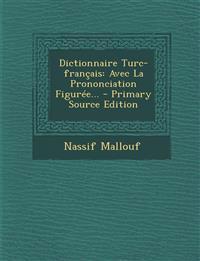 Dictionnaire Turc-français: Avec La Prononciation Figurée... - Primary Source Edition