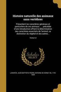 Histoire Naturelle Des Animaux Sans Vertebres: Presentant Les Caracteres Generaux Et Particuliers de Ces Animaux ...: Precedee D'Une Introduction Offr