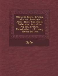 Obras de Sapho, Erinna, Alcman, Stesicoro, Alceo, Ibico, Simonides, Bachilides, Archiloco, Alpheo, Pratino, Menalipides... - Primary Source Edition