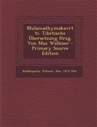 Mulamadhymakavrtti. Tibetische Ubersetzung Hrsg. Von Max Walleser - Primary Source Edition