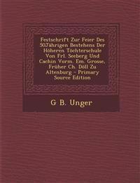 Festschrift Zur Feier Des 50jahrigen Bestehens Der Hoheren Tochterschule Von Frl. Seeberg Und Cachin Vorm. Em. Grosse, Fruher Ch. Doll Zu Altenburg -