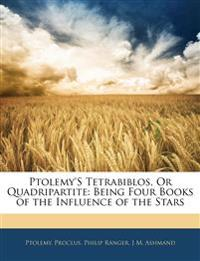 Ptolemy's Tetrabiblos, Or Quadripartite: Being Four Books of the Influence of the Stars