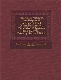 Verancsics Antal, M. Kir. Helytarto, Esztergomi Ersek, Osszes Munkai: Kot. Tortenelmi Dolgozatok Deak Nyelven