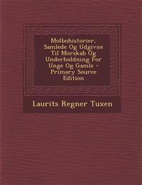 Molbohistorier, Samlede Og Udgivne Til Morskab Og Underholdning for Unge Og Gamle - Primary Source Edition