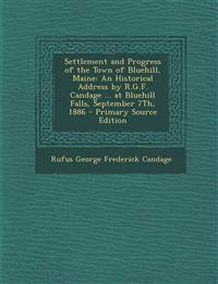 Settlement and Progress of the Town of Bluehill, Maine: An Historical Address by R.G.F. Candage ... at Bluehill Falls, September 7th, 1886 - Primary S