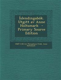 Islendingabok. Utgitt AV Anne Holtsmark - Primary Source Edition