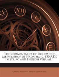 The commentaries of Ishodad of Merv, bishop of Hadatha (c. 850 A.D.) in Syriac and English Volume 1