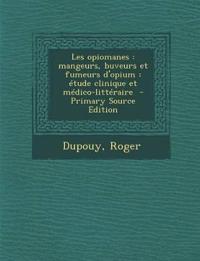Les opiomanes : mangeurs, buveurs et fumeurs d'opium : étude clinique et médico-littéraire