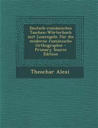 Deutsch-rumänisches Taschen-Wörterbuch mit Leseregeln für die moderne rumänische Orthographie - Primary Source Edition