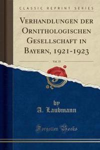 Verhandlungen der Ornithologischen Gesellschaft in Bayern, 1921-1923, Vol. 15 (Classic Reprint)
