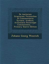 de Auctorum Graecorum Versionibus Et Commentariis Syriacis, Arabicis, Armeniacis Persicisque Commentatio... - Primary Source Edition