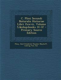 C. Plini Secundi Naturalis Historiae Libri XXXVII, Volume 5, Books 31-37 - Primary Source Edition