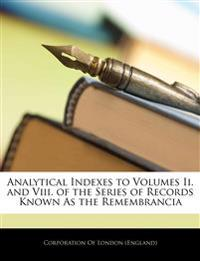 Analytical Indexes to Volumes Ii. and Viii. of the Series of Records Known As the Remembrancia