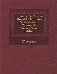 Histoire De L'ordre Royal Et Militaire De Saint-Louis, Volume 3