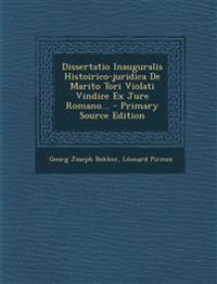 Dissertatio Inauguralis Histoirico-juridica De Marito Tori Violati Vindice Ex Jure Romano... - Primary Source Edition