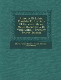 Annette Et Lubin: Comedie En Un Acte Et En Vers Libres, Melee D'Ariettes & de Vaudevilles - Primary Source Edition