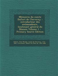 Memoires Du Comte Dufort de Cheverny: Introducteur Des Ambassadeurs, Lieutenant General Du Blaisois Volume 1 - Primary Source Edition