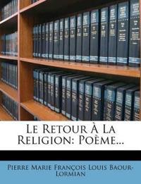 Le Retour À La Religion: Poème...