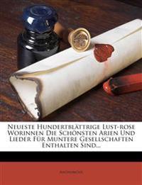 Neueste Hundertblättrige Lust-rose Worinnen Die Schönsten Arien Und Lieder Für Muntere Gesellschaften Enthalten Sind...