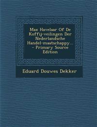 Max Havelaar Of De Koffij-veilingen Der Nederlandsche Handel-maatschappy...