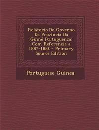 Relatorio Do Governo Da Provincia Da Guiné Portuguenza: Com Referencia a 1887-1888