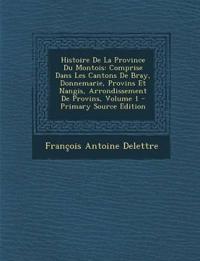 Histoire De La Province Du Montois: Comprise Dans Les Cantons De Bray, Donnemarie, Provins Et Nangis, Arrondissement De Provins, Volume 1