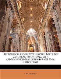 Historisch Oder Mythisch?: Beitr GE Zur Beantwortung Der Gegenw Rtigen Lebensfrage Der Theologie