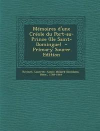 Mémoires d'une Créole du Port-au-Prince (Ile Saint-Domingue)  - Primary Source Edition