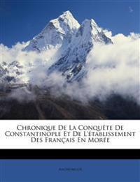 Chronique De La Conquête De Constantinople Et De L'établissement Des Français En Morée