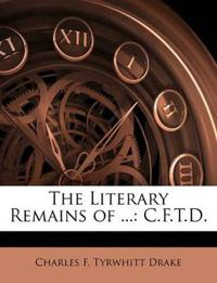 The Literary Remains of ...: C.F.T.D.