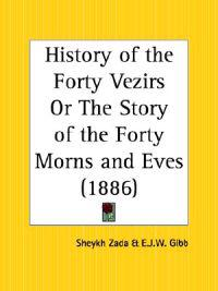 History of the Forty Vezirs or the Story of the Forty Morns and Eves, 1886