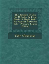 The Banquet of Dun Na N-Gedh: And the Battle of Magh Rath : An Ancient Historical Tale