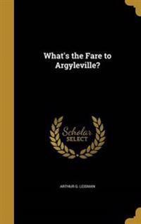 WHATS THE FARE TO ARGYLEVILLE