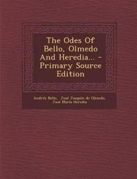 The Odes Of Bello, Olmedo And Heredia... - Primary Source Edition
