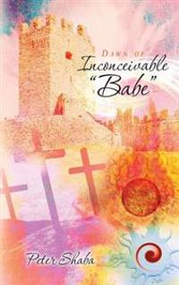 "Dawn of Inconceivable ""Babe"""